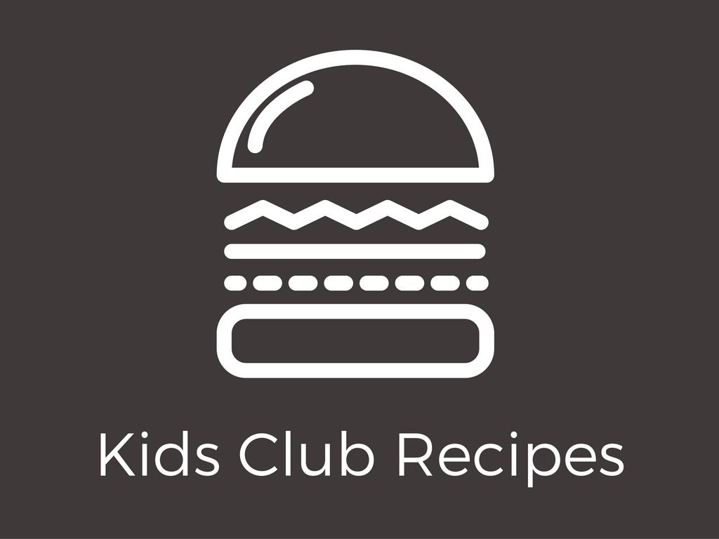 Kids club recipes